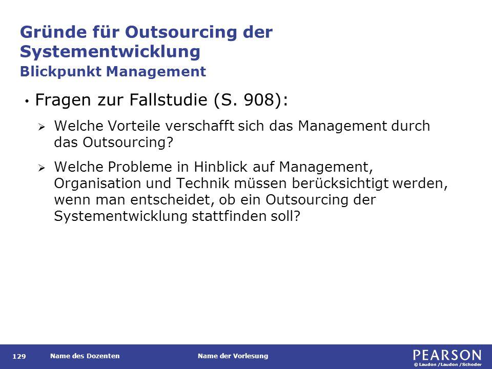 © Laudon /Laudon /Schoder Name des DozentenName der Vorlesung Gründe für Outsourcing der Systementwicklung 129 Fragen zur Fallstudie (S. 908):  Welch