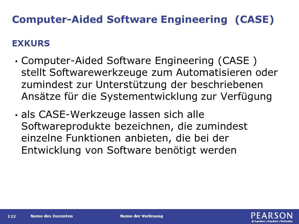© Laudon /Laudon /Schoder Name des DozentenName der Vorlesung Computer-Aided Software Engineering (CASE) 132 Computer-Aided Software Engineering (CASE