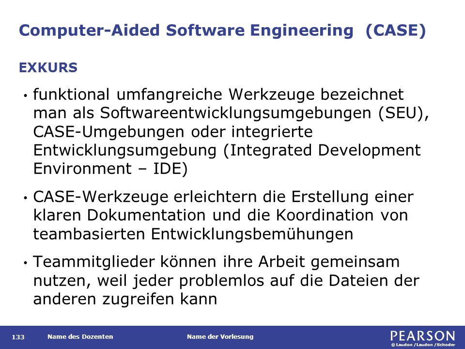 © Laudon /Laudon /Schoder Name des DozentenName der Vorlesung Computer-Aided Software Engineering (CASE) 133 funktional umfangreiche Werkzeuge bezeich