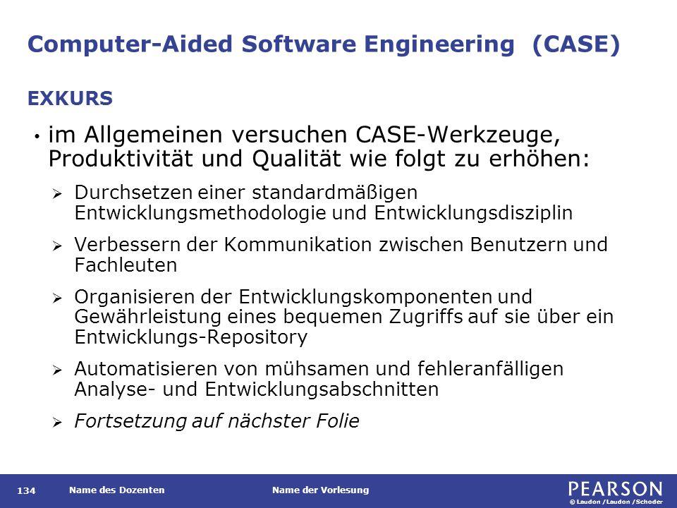 © Laudon /Laudon /Schoder Name des DozentenName der Vorlesung Computer-Aided Software Engineering (CASE) 134 im Allgemeinen versuchen CASE-Werkzeuge,