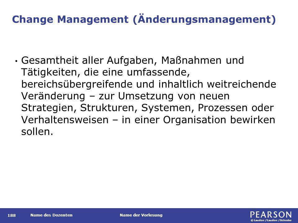 © Laudon /Laudon /Schoder Name des DozentenName der Vorlesung Change Management (Änderungsmanagement) 188 Gesamtheit aller Aufgaben, Maßnahmen und Tät