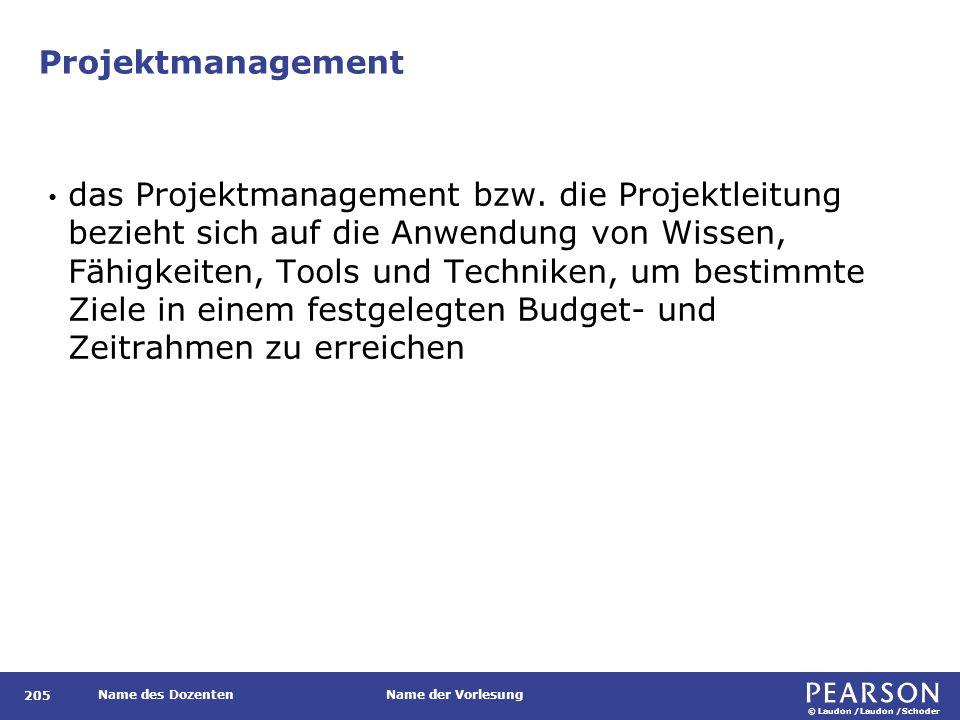 © Laudon /Laudon /Schoder Name des DozentenName der Vorlesung Projektmanagement 205 das Projektmanagement bzw. die Projektleitung bezieht sich auf die