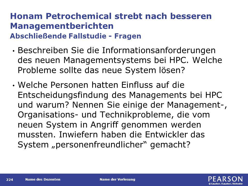 © Laudon /Laudon /Schoder Name des DozentenName der Vorlesung Honam Petrochemical strebt nach besseren Managementberichten 224 Beschreiben Sie die Informationsanforderungen des neuen Managementsystems bei HPC.