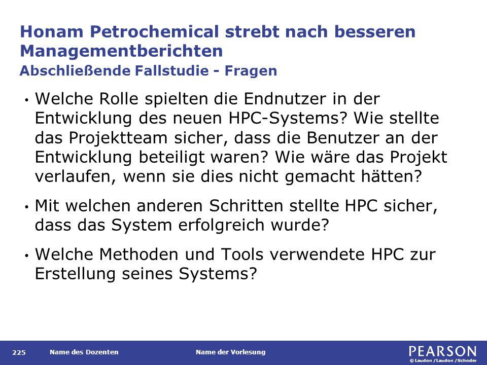 © Laudon /Laudon /Schoder Name des DozentenName der Vorlesung Honam Petrochemical strebt nach besseren Managementberichten 225 Welche Rolle spielten die Endnutzer in der Entwicklung des neuen HPC-Systems.