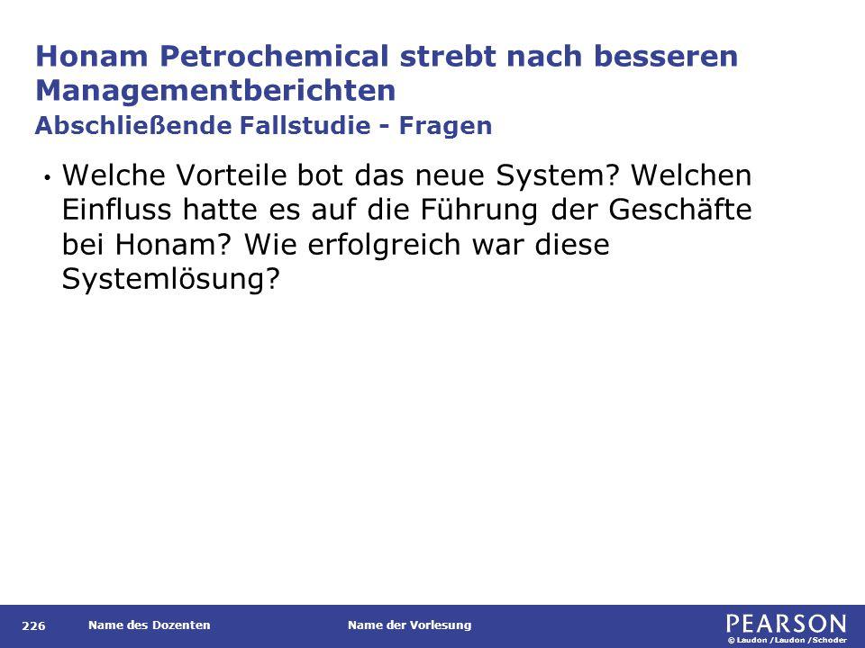 © Laudon /Laudon /Schoder Name des DozentenName der Vorlesung Honam Petrochemical strebt nach besseren Managementberichten 226 Welche Vorteile bot das neue System.