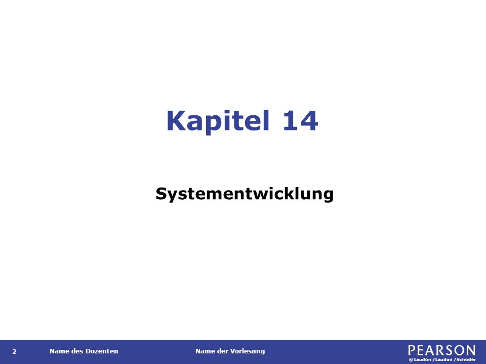 © Laudon /Laudon /Schoder Name des DozentenName der Vorlesung Kapitel 14 Systementwicklung 2