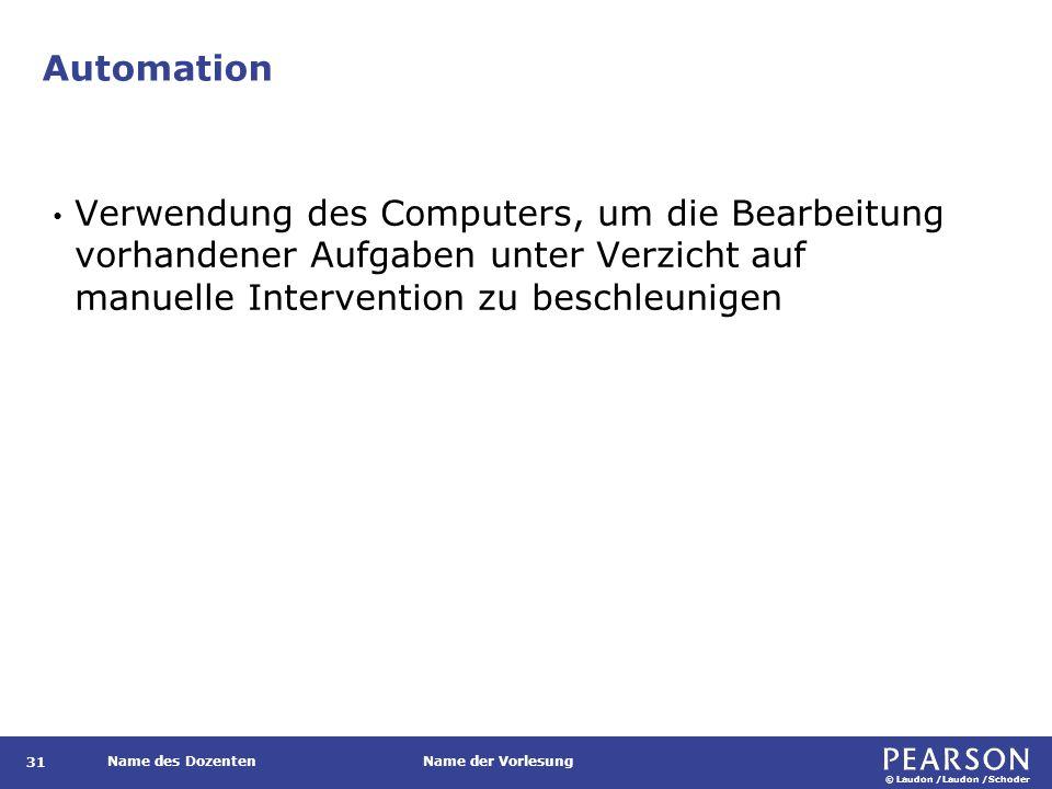 © Laudon /Laudon /Schoder Name des DozentenName der Vorlesung Automation 31 Verwendung des Computers, um die Bearbeitung vorhandener Aufgaben unter Ve