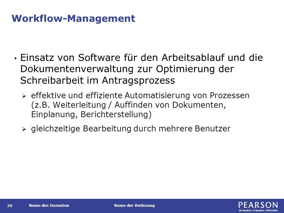 © Laudon /Laudon /Schoder Name des DozentenName der Vorlesung Workflow-Management 39 Einsatz von Software für den Arbeitsablauf und die Dokumentenverw