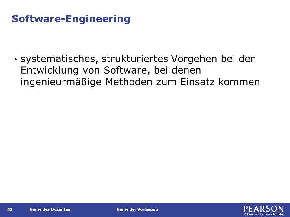 © Laudon /Laudon /Schoder Name des DozentenName der Vorlesung Software-Engineering 53 systematisches, strukturiertes Vorgehen bei der Entwicklung von Software, bei denen ingenieurmäßige Methoden zum Einsatz kommen