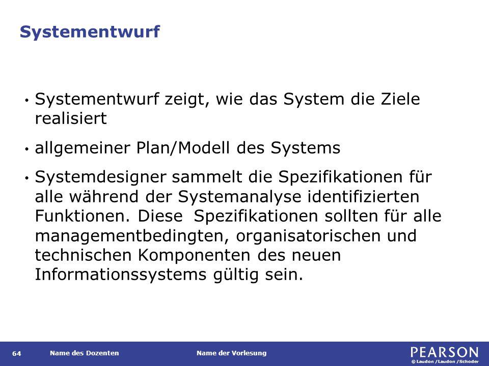 © Laudon /Laudon /Schoder Name des DozentenName der Vorlesung Systementwurf 64 Systementwurf zeigt, wie das System die Ziele realisiert allgemeiner Pl