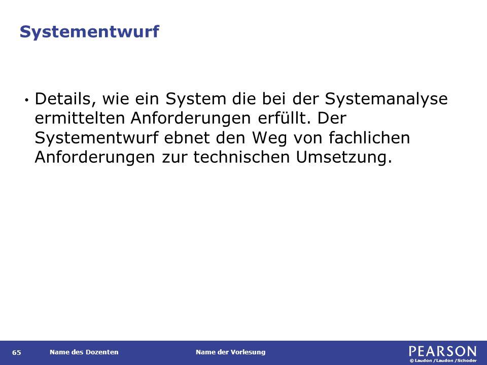© Laudon /Laudon /Schoder Name des DozentenName der Vorlesung Systementwurf 65 Details, wie ein System die bei der Systemanalyse ermittelten Anforderungen erfüllt.