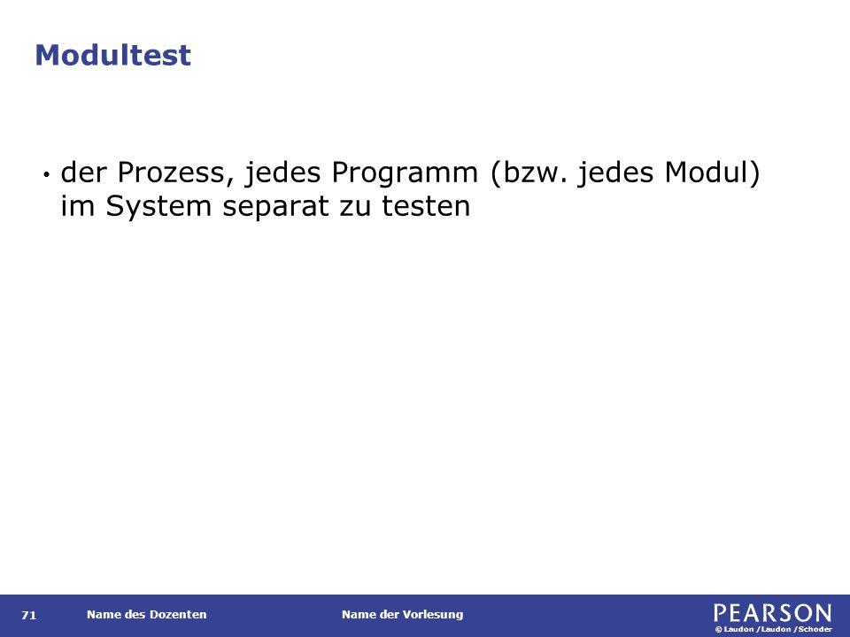 © Laudon /Laudon /Schoder Name des DozentenName der Vorlesung Modultest 71 der Prozess, jedes Programm (bzw. jedes Modul) im System separat zu testen