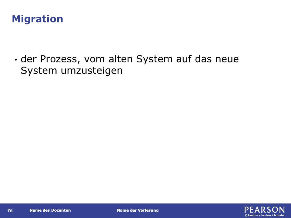 © Laudon /Laudon /Schoder Name des DozentenName der Vorlesung Migration 76 der Prozess, vom alten System auf das neue System umzusteigen