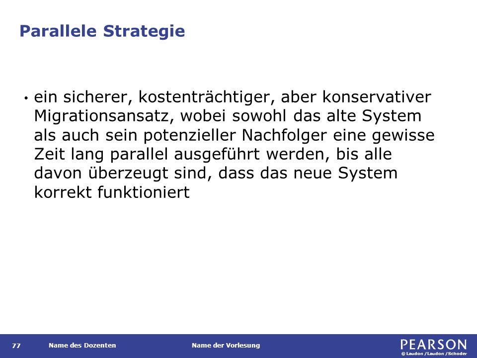 © Laudon /Laudon /Schoder Name des DozentenName der Vorlesung Parallele Strategie 77 ein sicherer, kostenträchtiger, aber konservativer Migrationsansa
