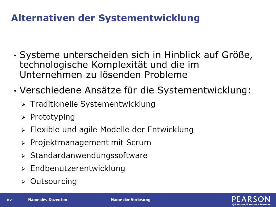© Laudon /Laudon /Schoder Name des DozentenName der Vorlesung Alternativen der Systementwicklung 87 Systeme unterscheiden sich in Hinblick auf Größe,