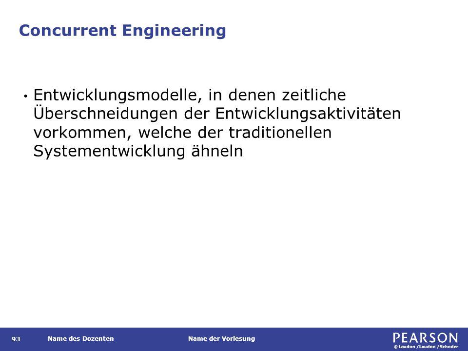 © Laudon /Laudon /Schoder Name des DozentenName der Vorlesung Concurrent Engineering 93 Entwicklungsmodelle, in denen zeitliche Überschneidungen der E