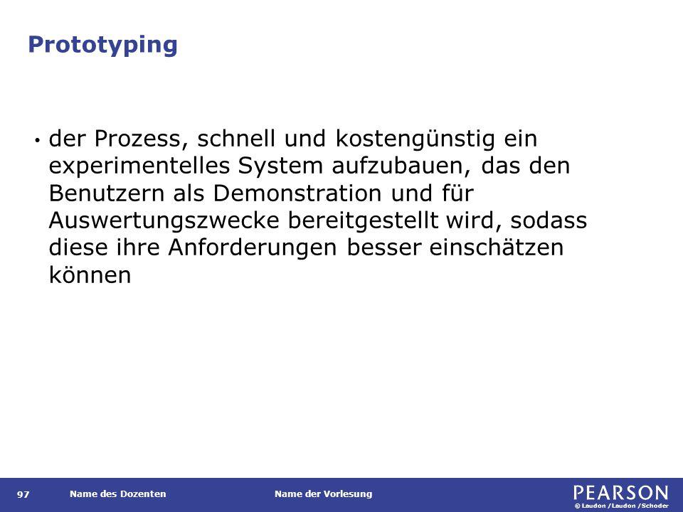 © Laudon /Laudon /Schoder Name des DozentenName der Vorlesung Prototyping 97 der Prozess, schnell und kostengünstig ein experimentelles System aufzuba