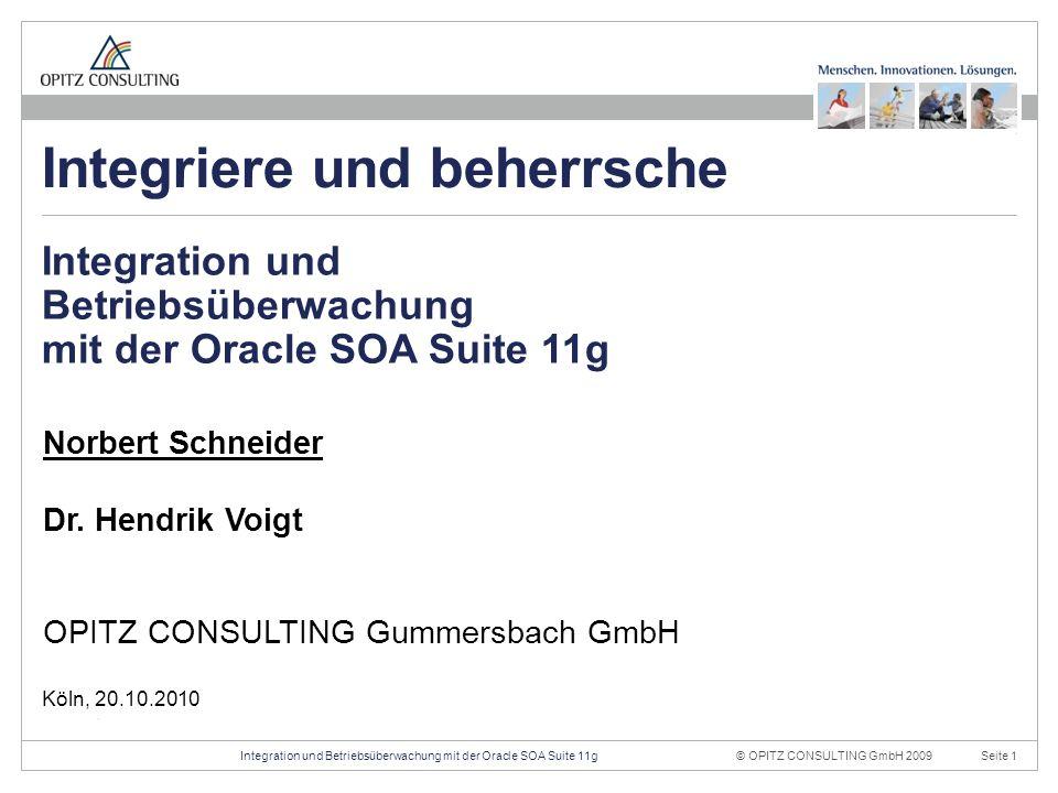 © OPITZ CONSULTING GmbH 2009Seite 1Integration und Betriebsüberwachung mit der Oracle SOA Suite 11g Konstruktionsraster 20mm 4mm OPITZ CONSULTING Vorlage Powerpoint 2009; Version 1.1; 01.10.2009; TGA, MVI, JWI Titelfolie: Damit beginnt ein Vortrag.