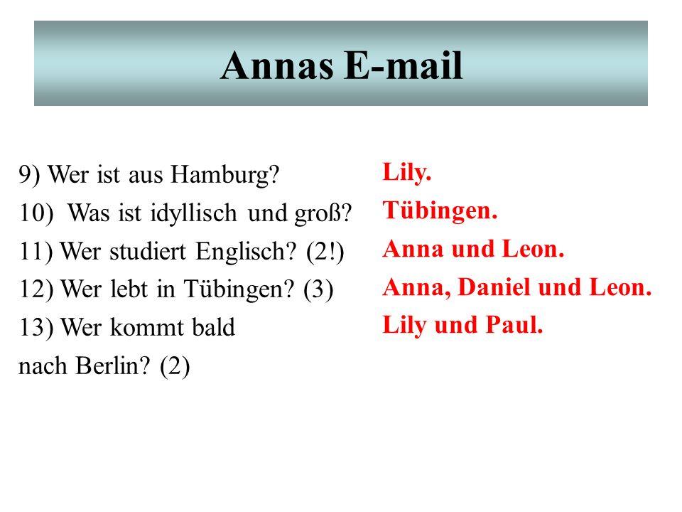 Annas E-mail 9) Wer ist aus Hamburg. 10) Was ist idyllisch und groß.