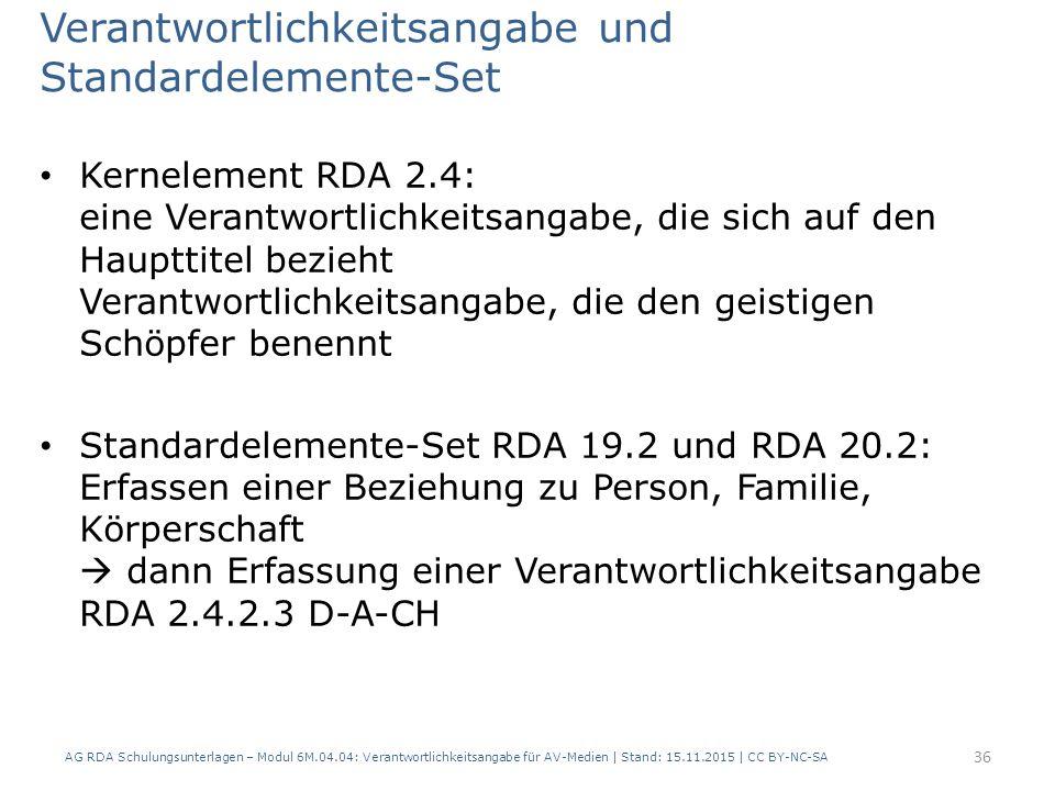 Verantwortlichkeitsangabe und Standardelemente-Set Kernelement RDA 2.4: eine Verantwortlichkeitsangabe, die sich auf den Haupttitel bezieht Verantwort