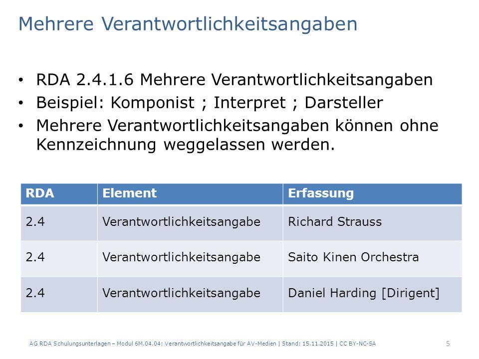 Mehrere Verantwortlichkeitsangaben RDA 2.4.1.6 Mehrere Verantwortlichkeitsangaben Beispiel: Komponist ; Interpret ; Darsteller Mehrere Verantwortlichk