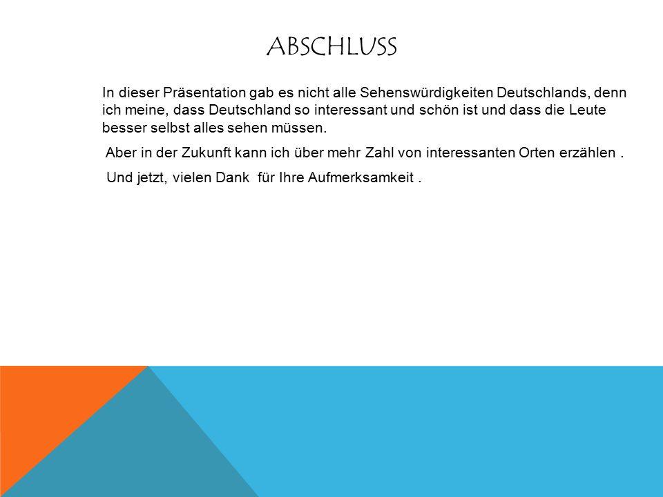 In dieser Präsentation gab es nicht alle Sehenswürdigkeiten Deutschlands, denn ich meine, dass Deutschland so interessant und schön ist und dass die L