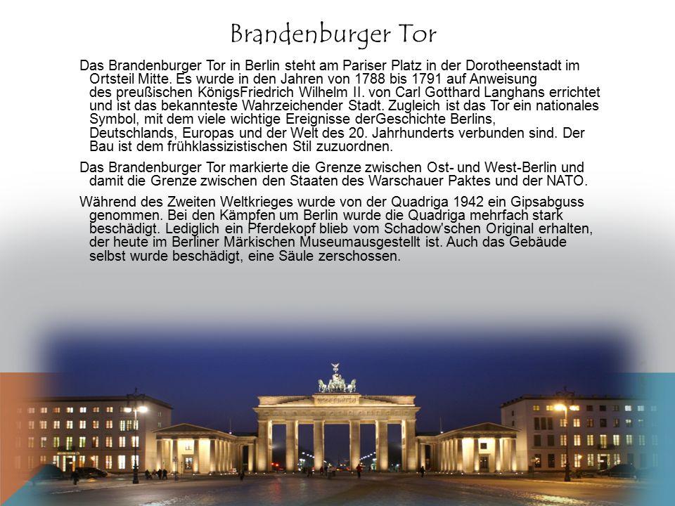 Brandenburger Tor Das Brandenburger Tor in Berlin steht am Pariser Platz in der Dorotheenstadt im Ortsteil Mitte. Es wurde in den Jahren von 1788 bis