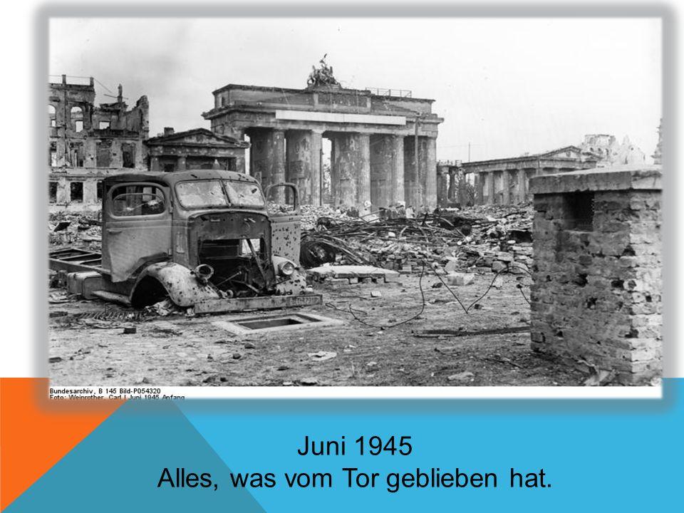Juni 1945 Alles, was vom Tor geblieben hat.