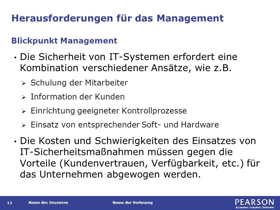 © Laudon /Laudon /Schoder Name des DozentenName der Vorlesung Herausforderungen für das Management 12 Die Sicherheit von IT-Systemen erfordert eine Kombination verschiedener Ansätze, wie z.B.