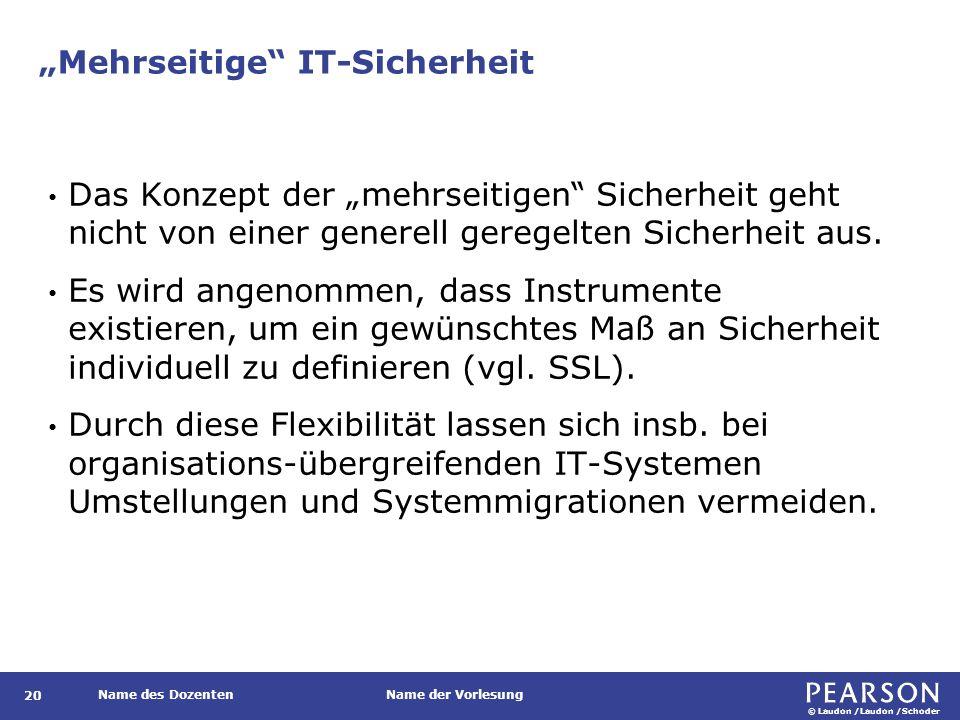 """© Laudon /Laudon /Schoder Name des DozentenName der Vorlesung """"Mehrseitige IT-Sicherheit 20 Das Konzept der """"mehrseitigen Sicherheit geht nicht von einer generell geregelten Sicherheit aus."""