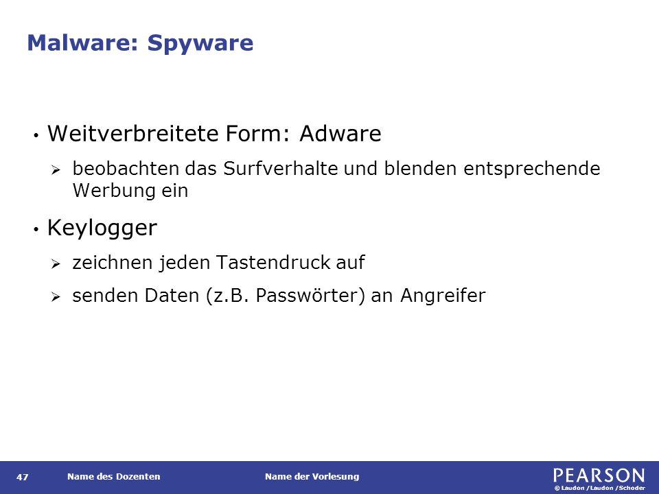 © Laudon /Laudon /Schoder Name des DozentenName der Vorlesung Malware: Spyware 47 Weitverbreitete Form: Adware  beobachten das Surfverhalte und blenden entsprechende Werbung ein Keylogger  zeichnen jeden Tastendruck auf  senden Daten (z.B.