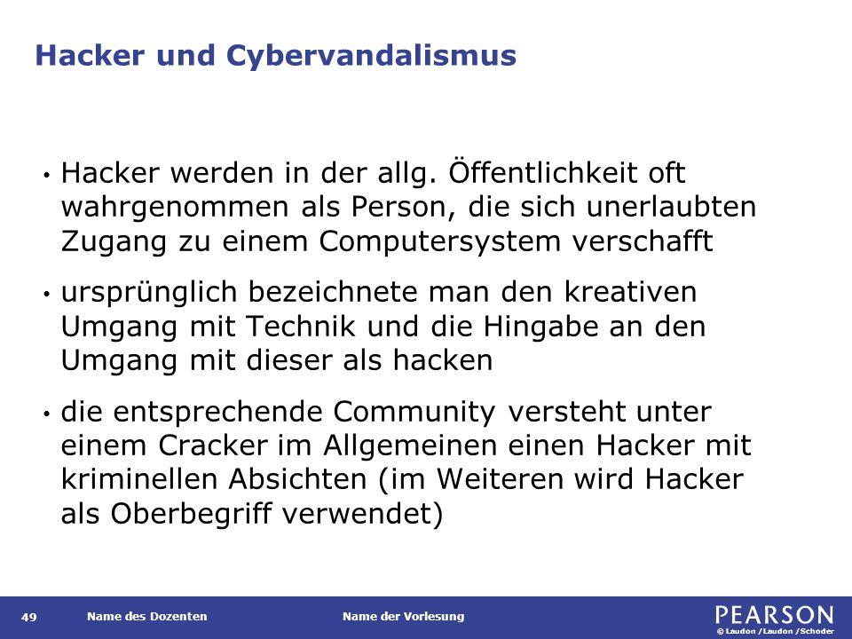 © Laudon /Laudon /Schoder Name des DozentenName der Vorlesung Hacker und Cybervandalismus 49 Hacker werden in der allg.