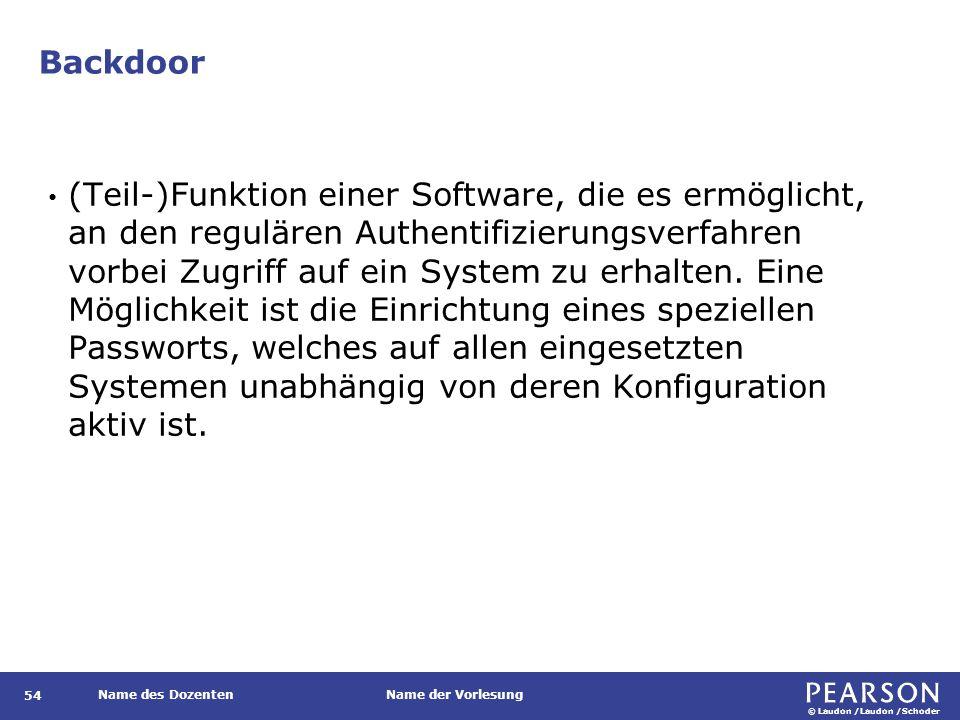 © Laudon /Laudon /Schoder Name des DozentenName der Vorlesung Backdoor 54 (Teil-)Funktion einer Software, die es ermöglicht, an den regulären Authentifizierungsverfahren vorbei Zugriff auf ein System zu erhalten.