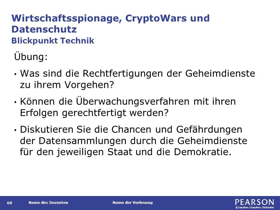 © Laudon /Laudon /Schoder Name des DozentenName der Vorlesung Wirtschaftsspionage, CryptoWars und Datenschutz 60 Übung: Was sind die Rechtfertigungen der Geheimdienste zu ihrem Vorgehen.