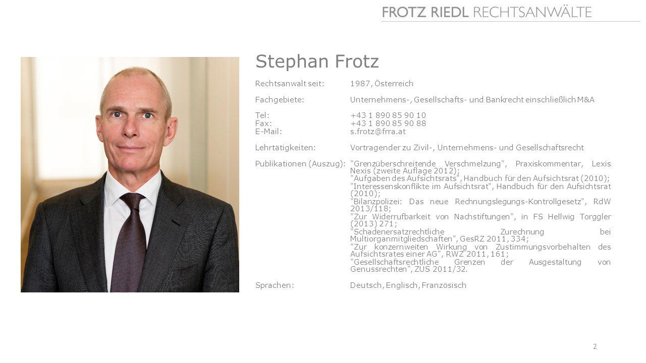 Stephan Frotz Rechtsanwalt seit:1987, Österreich Fachgebiete: Unternehmens-, Gesellschafts- und Bankrecht einschließlich M&A Tel: +43 1 890 85 90 10 F