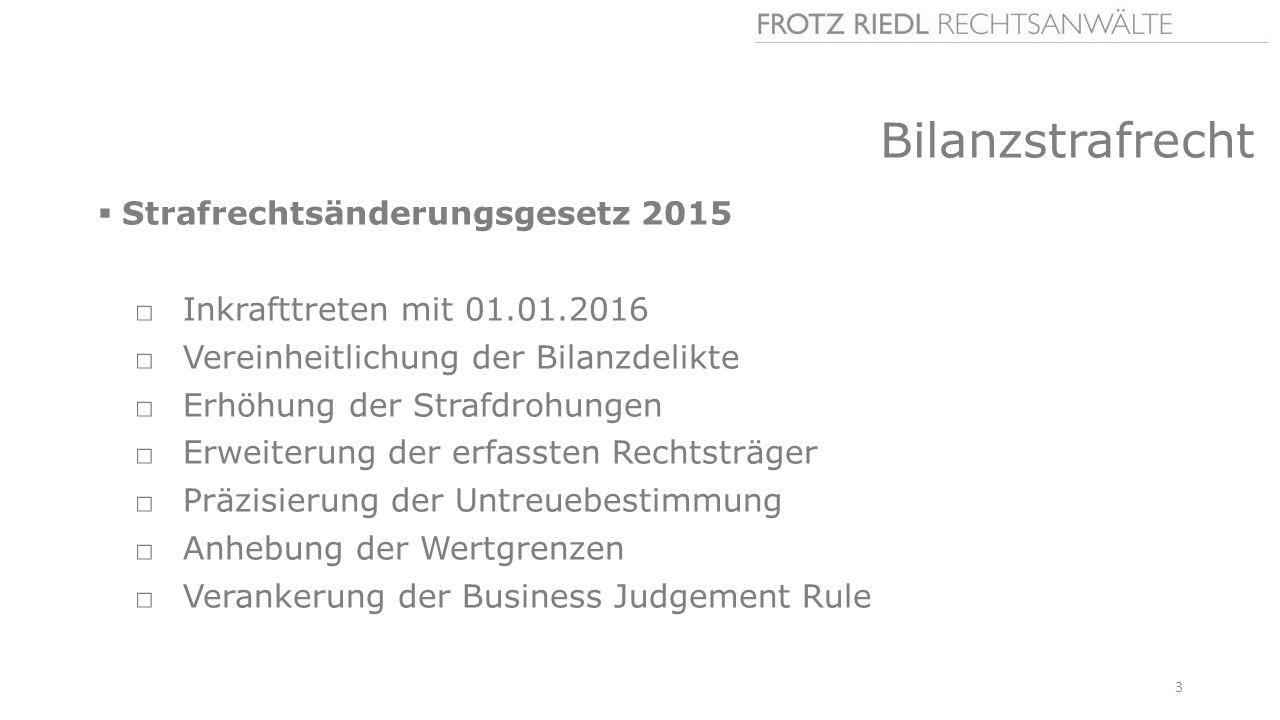 Bilanzstrafrecht  Strafrechtsänderungsgesetz 2015 □Inkrafttreten mit 01.01.2016 □Vereinheitlichung der Bilanzdelikte □Erhöhung der Strafdrohungen □Erweiterung der erfassten Rechtsträger □Präzisierung der Untreuebestimmung □Anhebung der Wertgrenzen □Verankerung der Business Judgement Rule 3