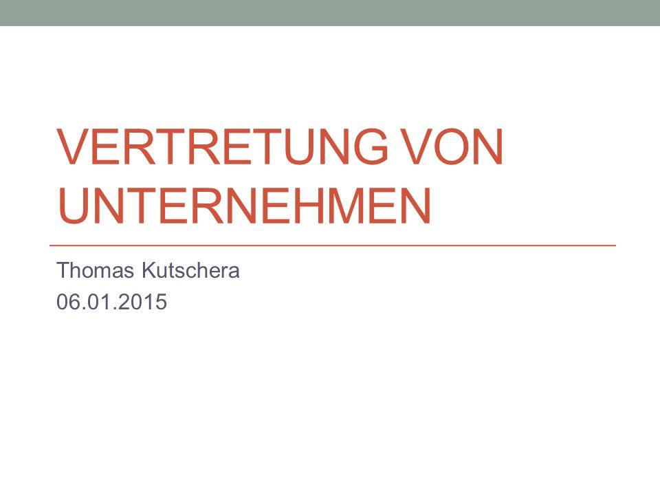 VERTRETUNG VON UNTERNEHMEN Thomas Kutschera 06.01.2015