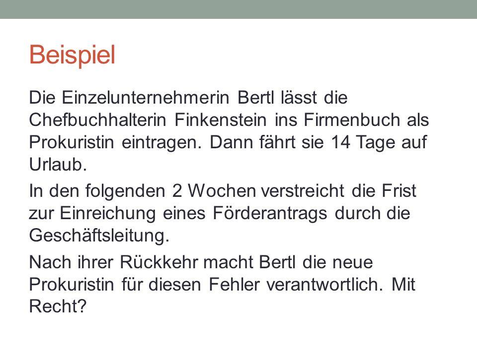 Beispiel Die Einzelunternehmerin Bertl lässt die Chefbuchhalterin Finkenstein ins Firmenbuch als Prokuristin eintragen. Dann fährt sie 14 Tage auf Url