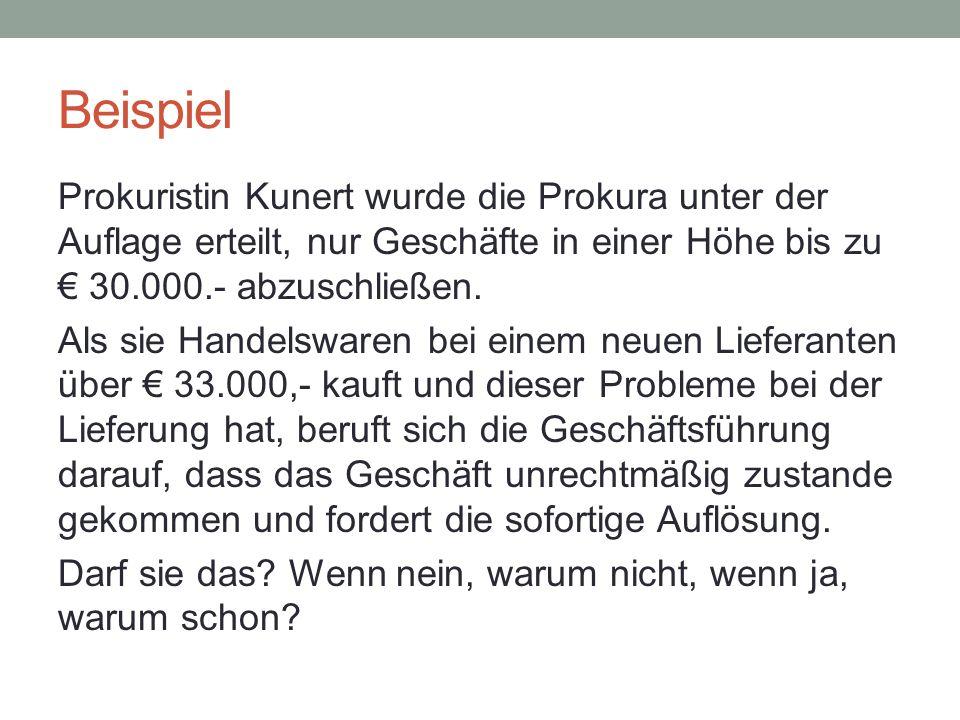 Beispiel Prokuristin Kunert wurde die Prokura unter der Auflage erteilt, nur Geschäfte in einer Höhe bis zu € 30.000.- abzuschließen. Als sie Handelsw