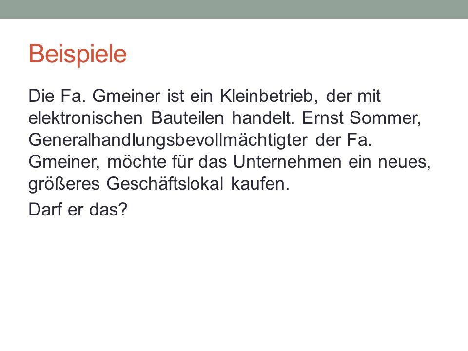Beispiele Die Fa. Gmeiner ist ein Kleinbetrieb, der mit elektronischen Bauteilen handelt. Ernst Sommer, Generalhandlungsbevollmächtigter der Fa. Gmein