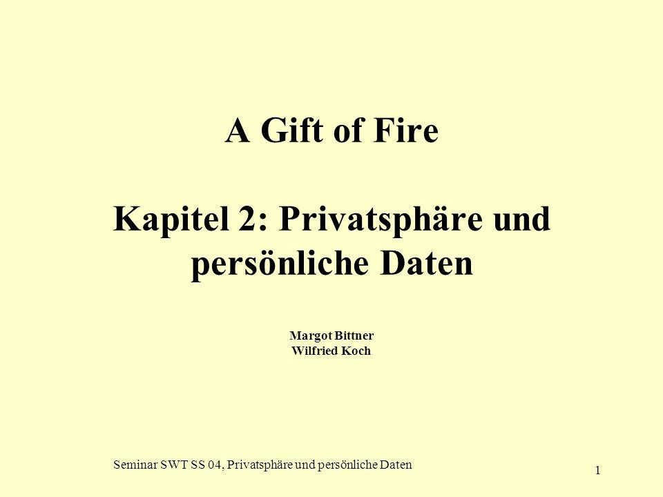 Seminar SWT SS 04, Privatsphäre und persönliche Daten 1 A Gift of Fire Kapitel 2: Privatsphäre und persönliche Daten Margot Bittner Wilfried Koch