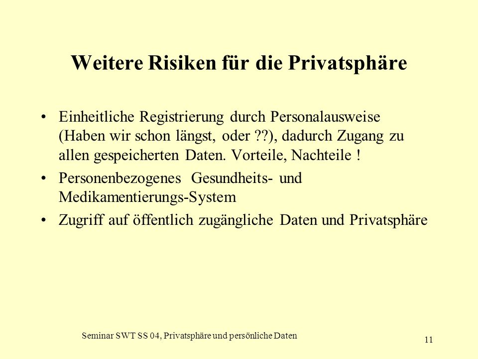 Seminar SWT SS 04, Privatsphäre und persönliche Daten 11 Weitere Risiken für die Privatsphäre Einheitliche Registrierung durch Personalausweise (Haben