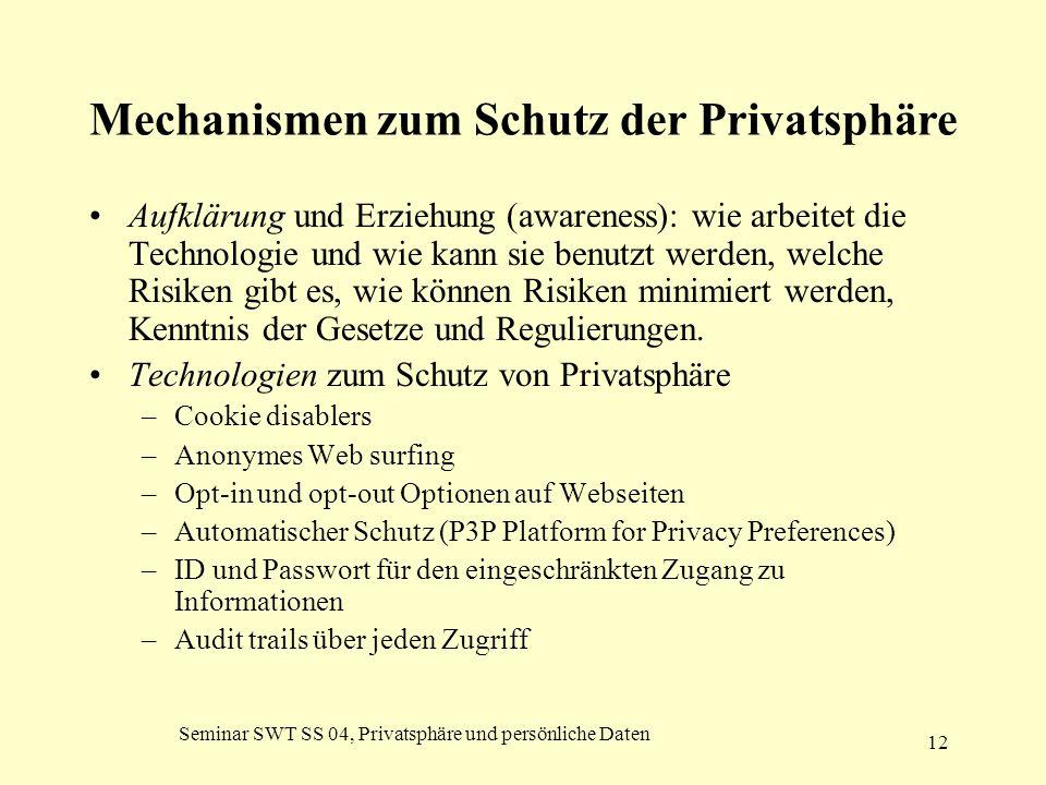Seminar SWT SS 04, Privatsphäre und persönliche Daten 12 Mechanismen zum Schutz der Privatsphäre Aufklärung und Erziehung (awareness): wie arbeitet di