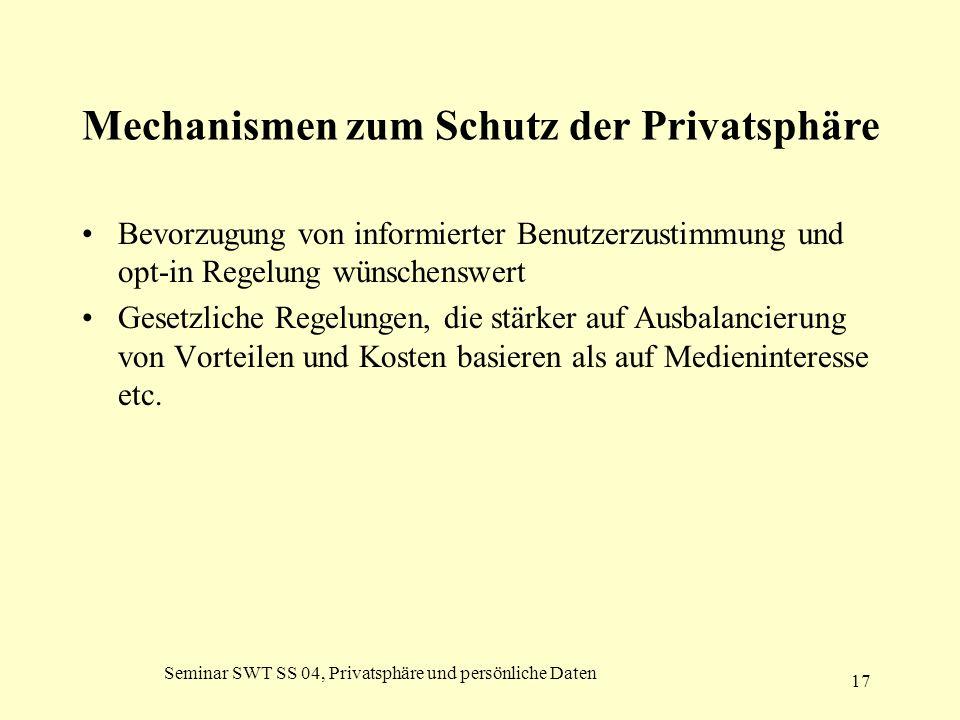 Seminar SWT SS 04, Privatsphäre und persönliche Daten 17 Mechanismen zum Schutz der Privatsphäre Bevorzugung von informierter Benutzerzustimmung und o