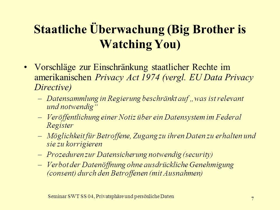Seminar SWT SS 04, Privatsphäre und persönliche Daten 7 Staatliche Überwachung (Big Brother is Watching You) Vorschläge zur Einschränkung staatlicher