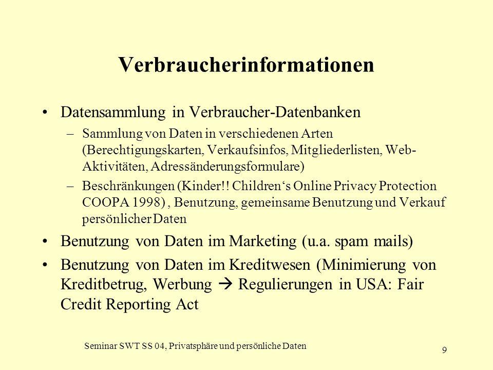 Seminar SWT SS 04, Privatsphäre und persönliche Daten 9 Verbraucherinformationen Datensammlung in Verbraucher-Datenbanken –Sammlung von Daten in versc