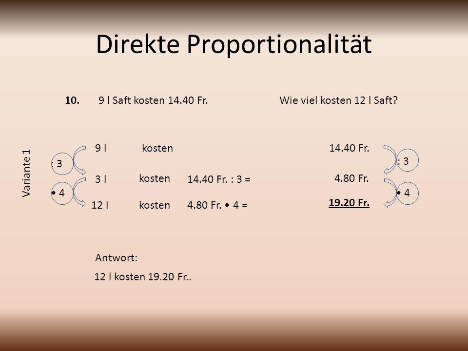 Direkte Proportionalität 9 l Saft kosten 14.40 Fr.Wie viel kosten 12 l Saft.