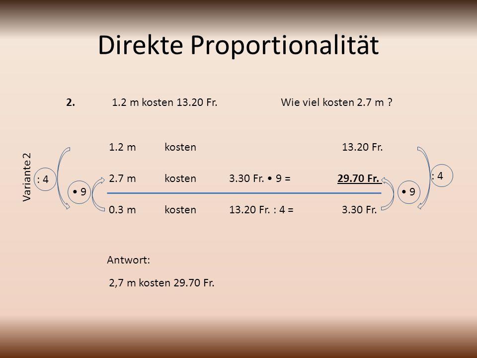 Direkte Proportionalität 1.2 m kosten 13.20 Fr.Wie viel kosten 2.7 m .