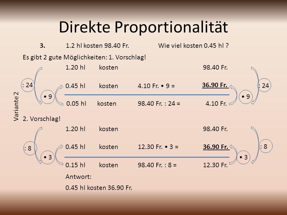 Direkte Proportionalität 1.2 hl kosten 98.40 Fr.Wie viel kosten 0.45 hl .