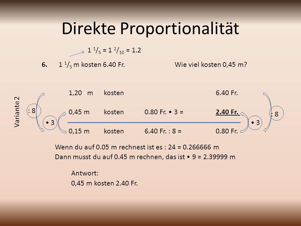 Direkte Proportionalität 1 1 / 5 m kosten 6.40 Fr.Wie viel kosten 0,45 m.